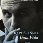 Livro Kapuscinski Uma Vida De Artur Domoslawski